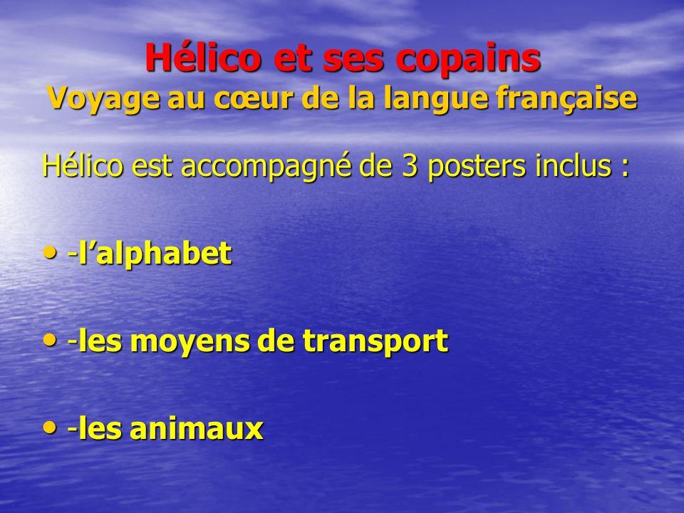 Hélico et ses copains Voyage au cœur de la langue française Hélico est accompagné de 3 posters inclus : -lalphabet -lalphabet -les moyens de transport