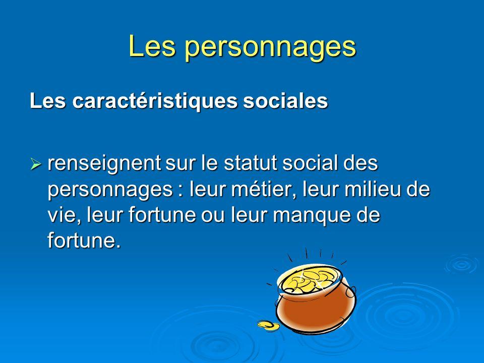 Les personnages Les caractéristiques sociales renseignent sur le statut social des personnages : leur métier, leur milieu de vie, leur fortune ou leur
