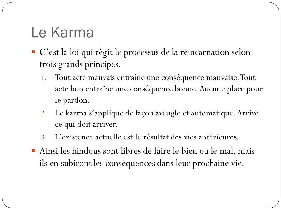 Le Karma Cest la loi qui régit le processus de la réincarnation selon trois grands principes. 1. Tout acte mauvais entraîne une conséquence mauvaise.