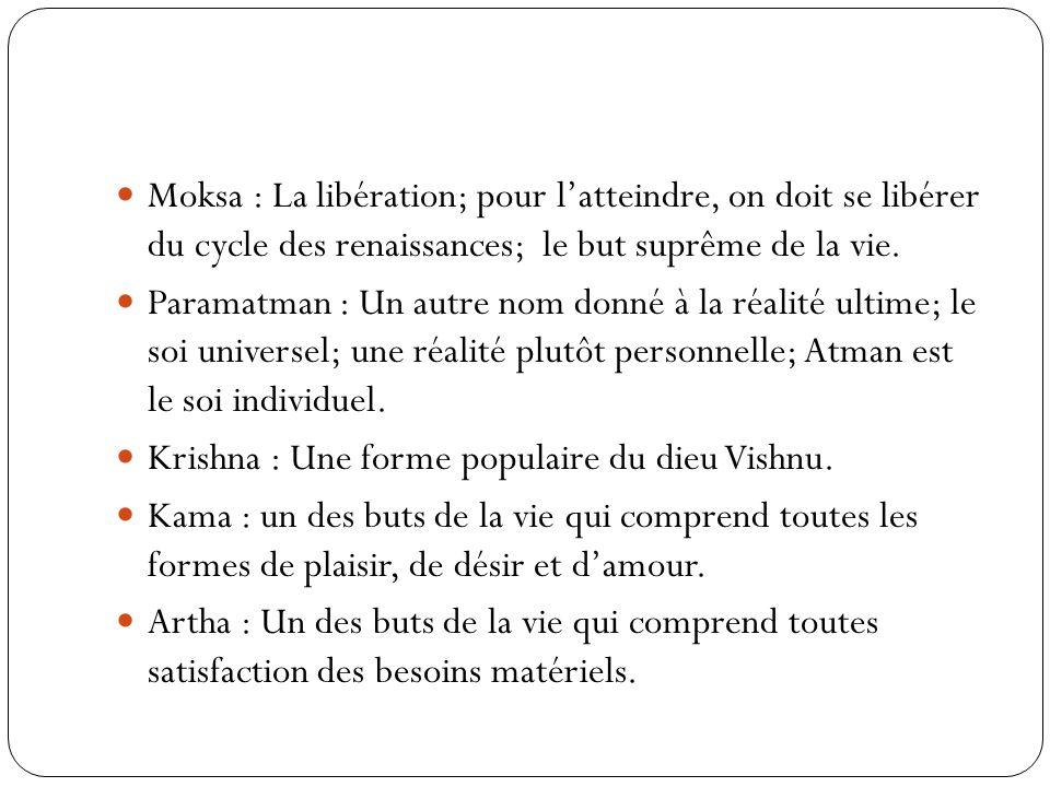 Moksa : La libération; pour latteindre, on doit se libérer du cycle des renaissances; le but suprême de la vie. Paramatman : Un autre nom donné à la r