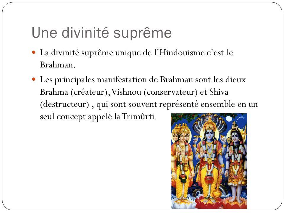 Une divinité suprême La divinité suprême unique de lHindouisme cest le Brahman. Les principales manifestation de Brahman sont les dieux Brahma (créate