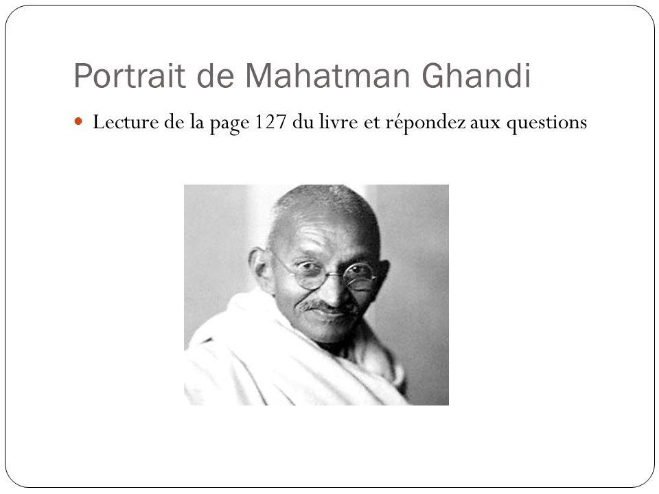 Portrait de Mahatman Ghandi Lecture de la page 127 du livre et répondez aux questions