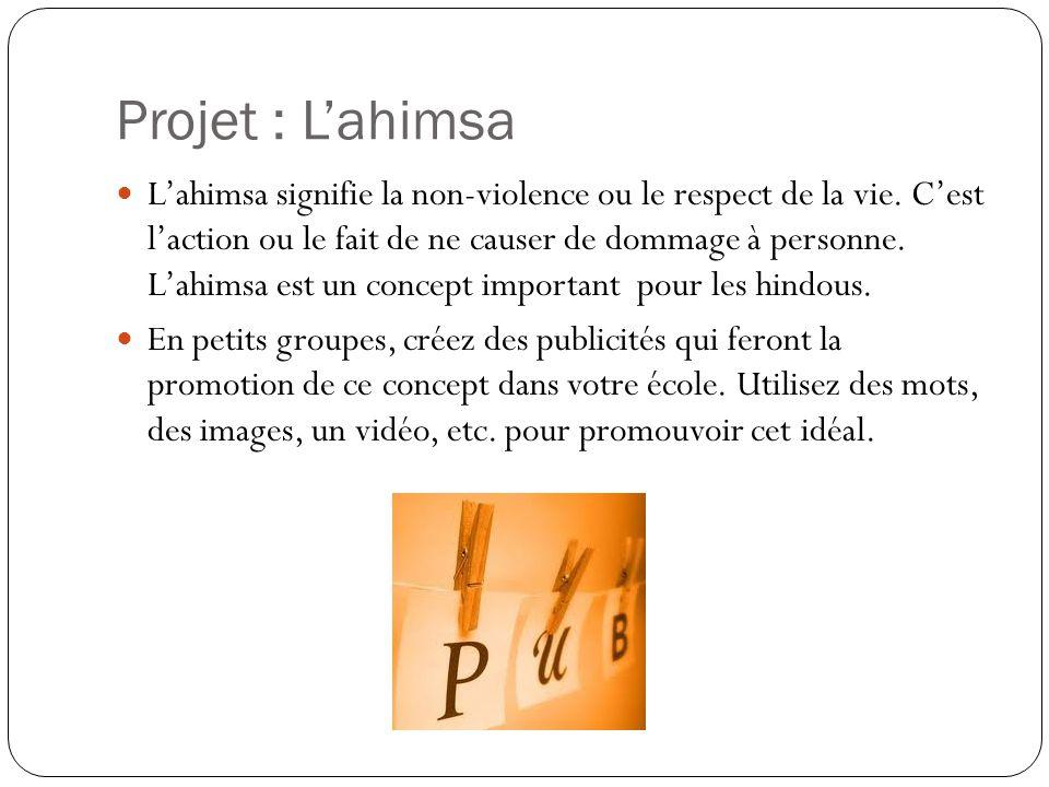 Projet : Lahimsa Lahimsa signifie la non-violence ou le respect de la vie. Cest laction ou le fait de ne causer de dommage à personne. Lahimsa est un