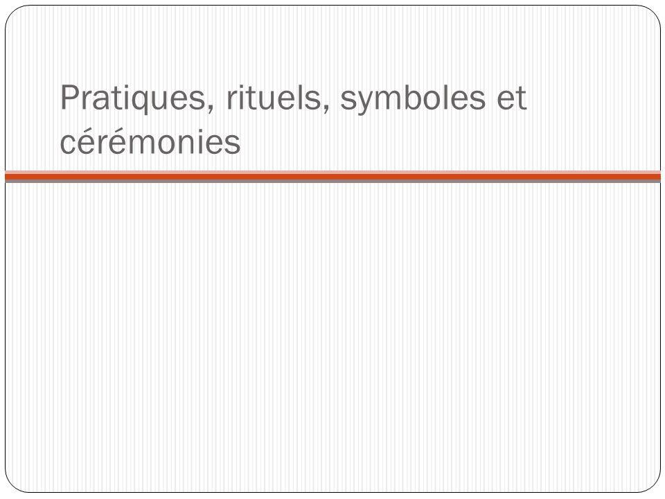 Pratiques, rituels, symboles et cérémonies