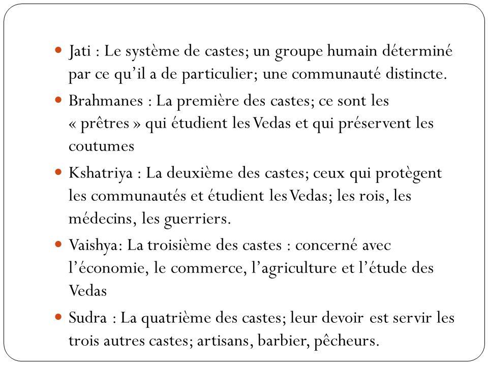 Jati : Le système de castes; un groupe humain déterminé par ce quil a de particulier; une communauté distincte. Brahmanes : La première des castes; ce