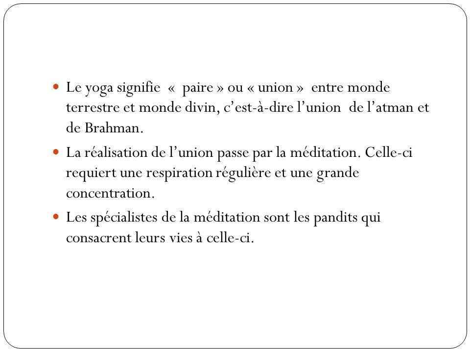 Le yoga signifie « paire » ou « union » entre monde terrestre et monde divin, cest-à-dire lunion de latman et de Brahman. La réalisation de lunion pas