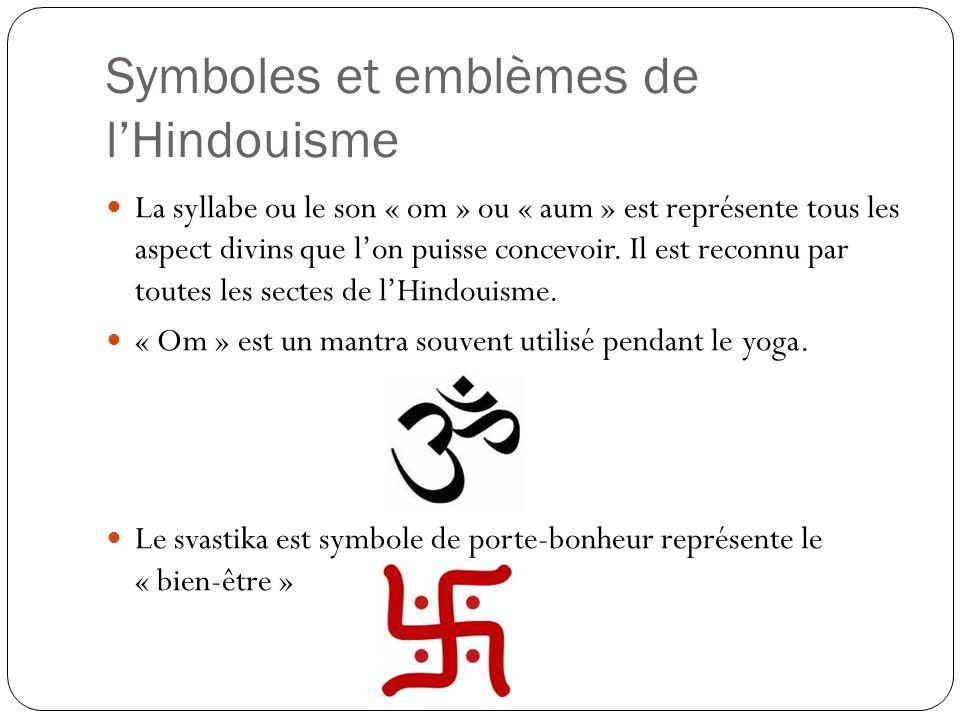 Symboles et emblèmes de lHindouisme La syllabe ou le son « om » ou « aum » est représente tous les aspect divins que lon puisse concevoir. Il est reco