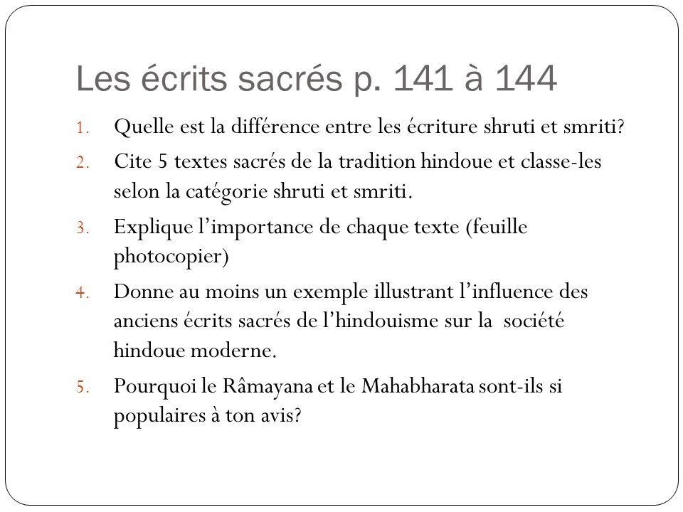 Les écrits sacrés p. 141 à 144 1. Quelle est la différence entre les écriture shruti et smriti? 2. Cite 5 textes sacrés de la tradition hindoue et cla
