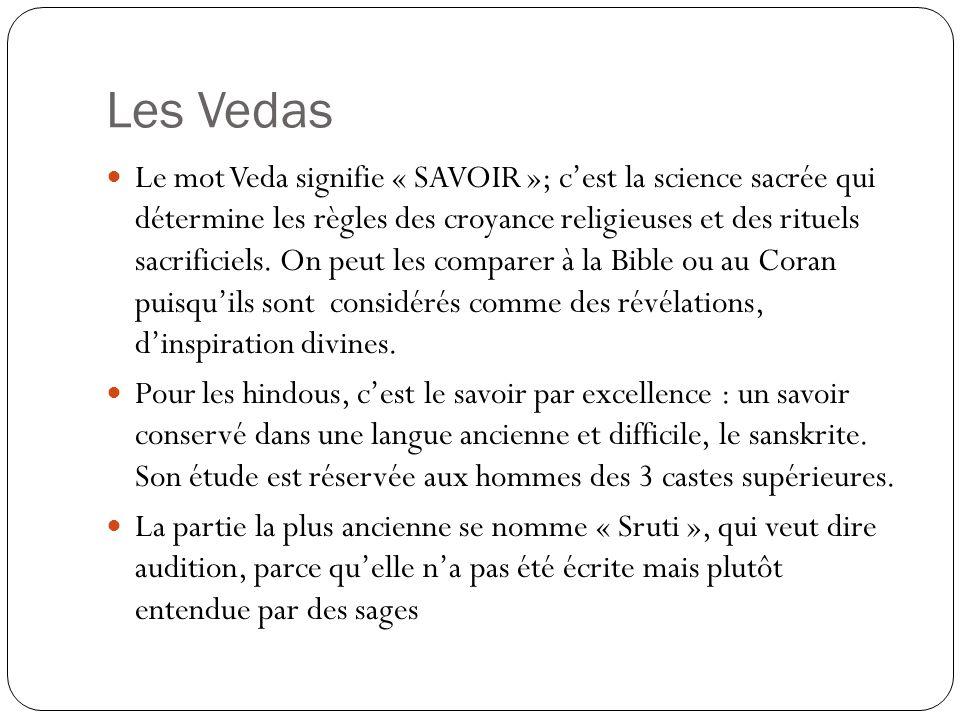 Les Vedas Le mot Veda signifie « SAVOIR »; cest la science sacrée qui détermine les règles des croyance religieuses et des rituels sacrificiels. On pe