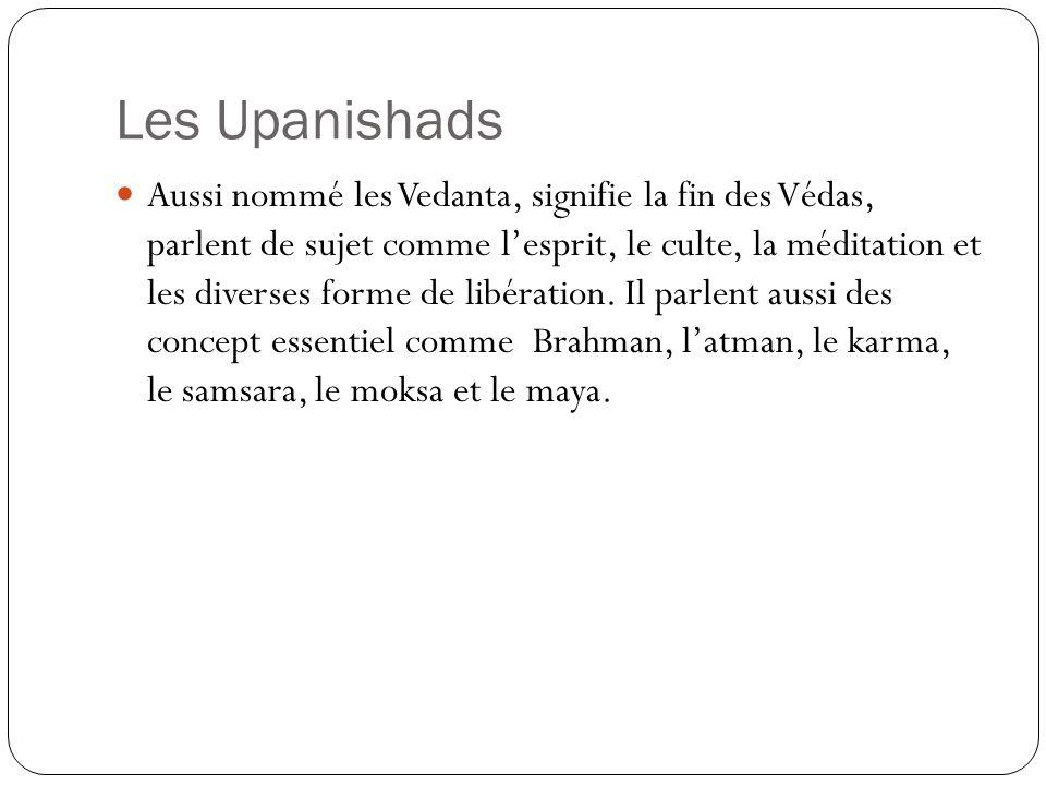 Les Upanishads Aussi nommé les Vedanta, signifie la fin des Védas, parlent de sujet comme lesprit, le culte, la méditation et les diverses forme de li
