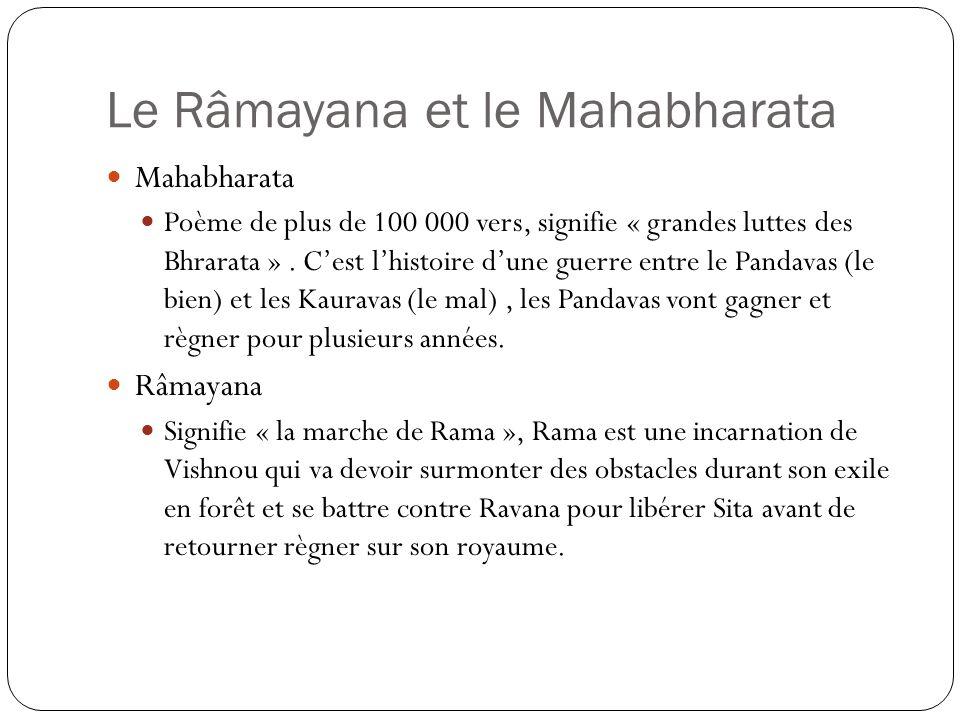 Le Râmayana et le Mahabharata Mahabharata Poème de plus de 100 000 vers, signifie « grandes luttes des Bhrarata ». Cest lhistoire dune guerre entre le