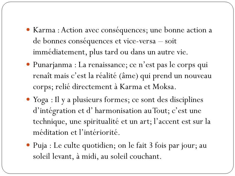 Karma : Action avec conséquences; une bonne action a de bonnes conséquences et vice-versa – soit immédiatement, plus tard ou dans un autre vie. Punarj