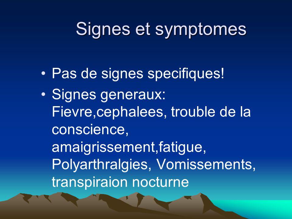 Signes et symptomes Pas de signes specifiques.