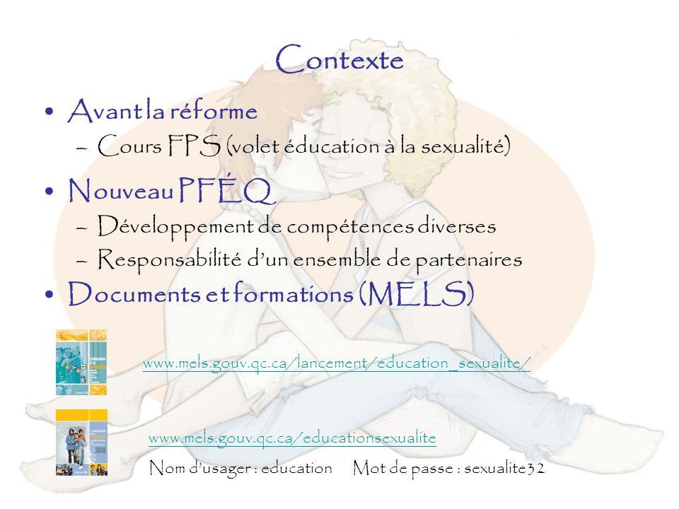 Contexte Avant la réforme –Cours FPS (volet éducation à la sexualité) Nouveau PFÉQ –Développement de compétences diverses –Responsabilité dun ensemble