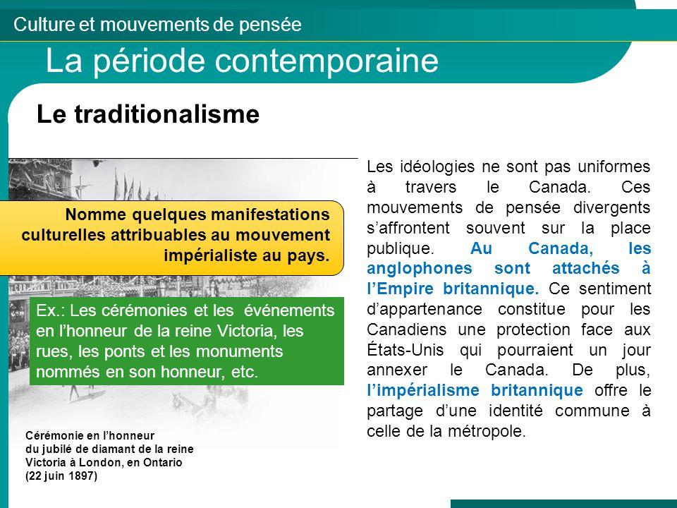 Culture et mouvements de pensée La période contemporaine Le traditionalisme Les idéologies ne sont pas uniformes à travers le Canada. Ces mouvements d