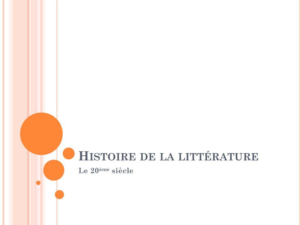 H ISTOIRE DE LA LITTÉRATURE Le 20 ème siècle