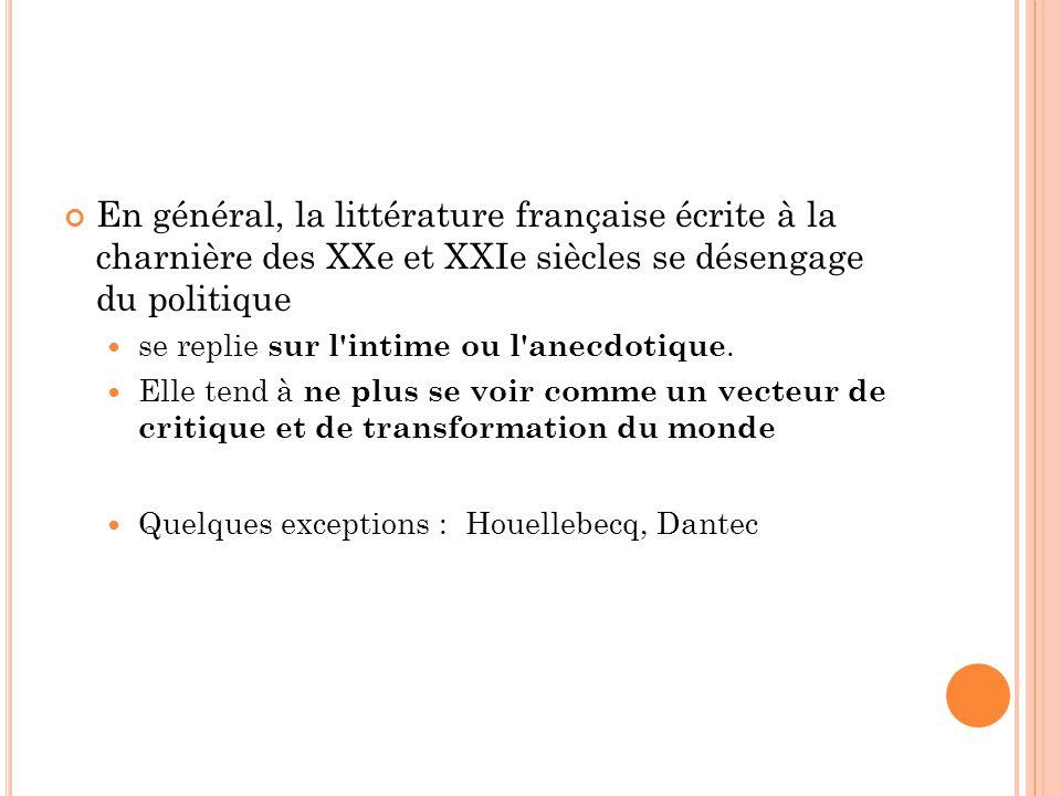 En général, la littérature française écrite à la charnière des XXe et XXIe siècles se désengage du politique se replie sur l intime ou l anecdotique.
