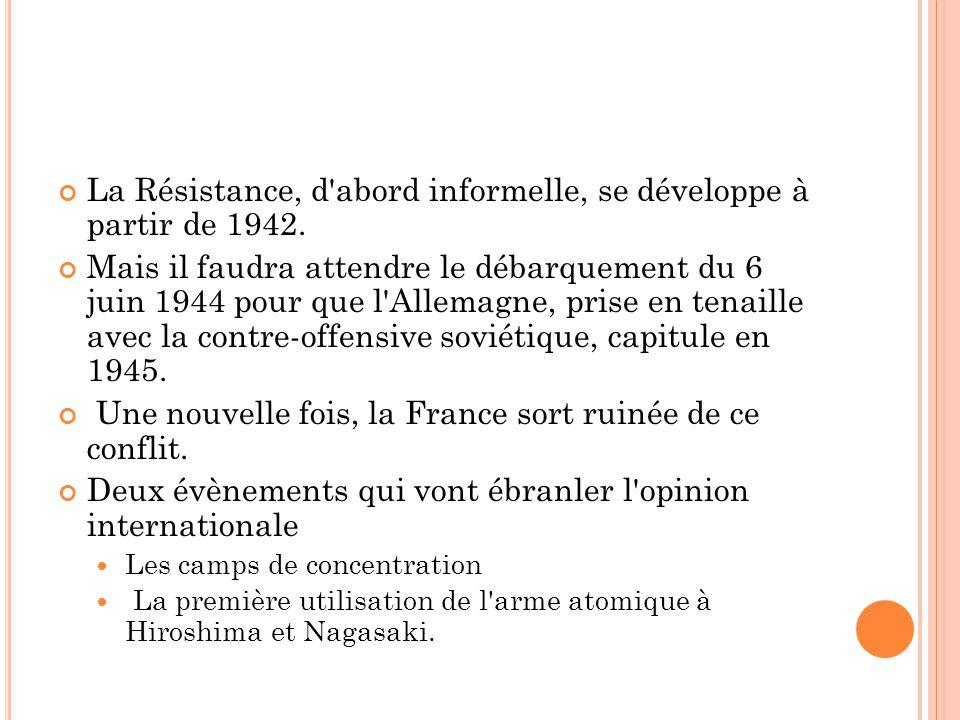 La Résistance, d'abord informelle, se développe à partir de 1942. Mais il faudra attendre le débarquement du 6 juin 1944 pour que l'Allemagne, prise e