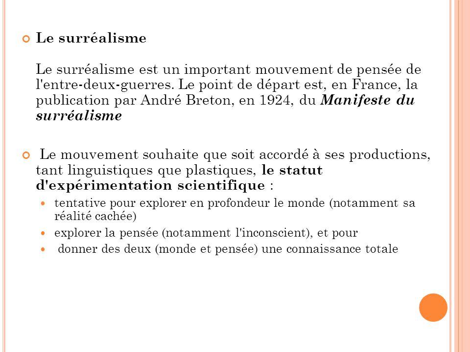 Le surréalisme Le surréalisme est un important mouvement de pensée de l'entre-deux-guerres. Le point de départ est, en France, la publication par Andr