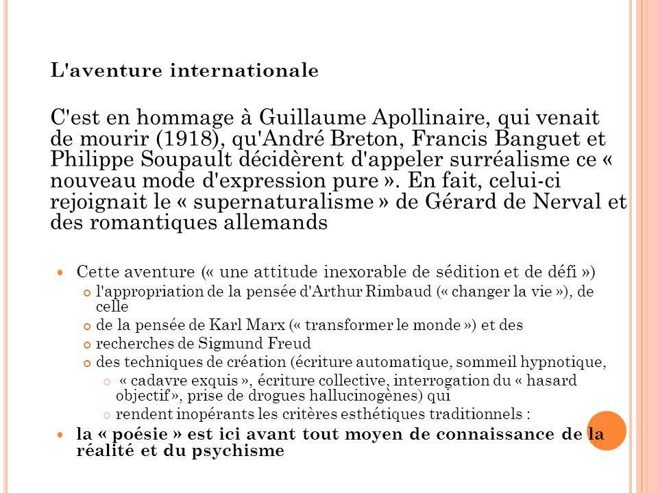 L aventure internationale C est en hommage à Guillaume Apollinaire, qui venait de mourir (1918), qu André Breton, Francis Banguet et Philippe Soupault décidèrent d appeler surréalisme ce « nouveau mode d expression pure ».