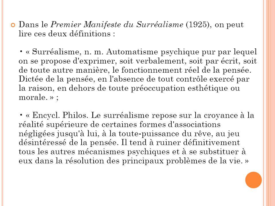 Dans le Premier Manifeste du Surréalisme (1925), on peut lire ces deux définitions : « Surréalisme, n. m. Automatisme psychique pur par lequel on se p