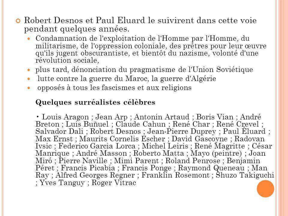 Robert Desnos et Paul Eluard le suivirent dans cette voie pendant quelques années. Condamnation de l'exploitation de l'Homme par l'Homme, du militaris