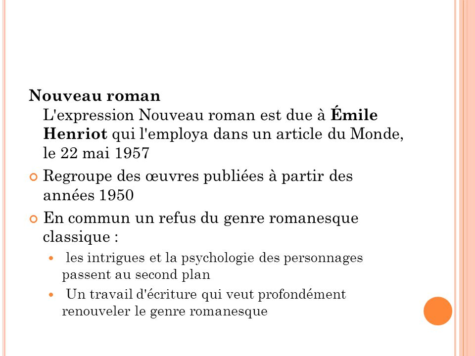 Nouveau roman L'expression Nouveau roman est due à Émile Henriot qui l'employa dans un article du Monde, le 22 mai 1957 Regroupe des œuvres publiées à