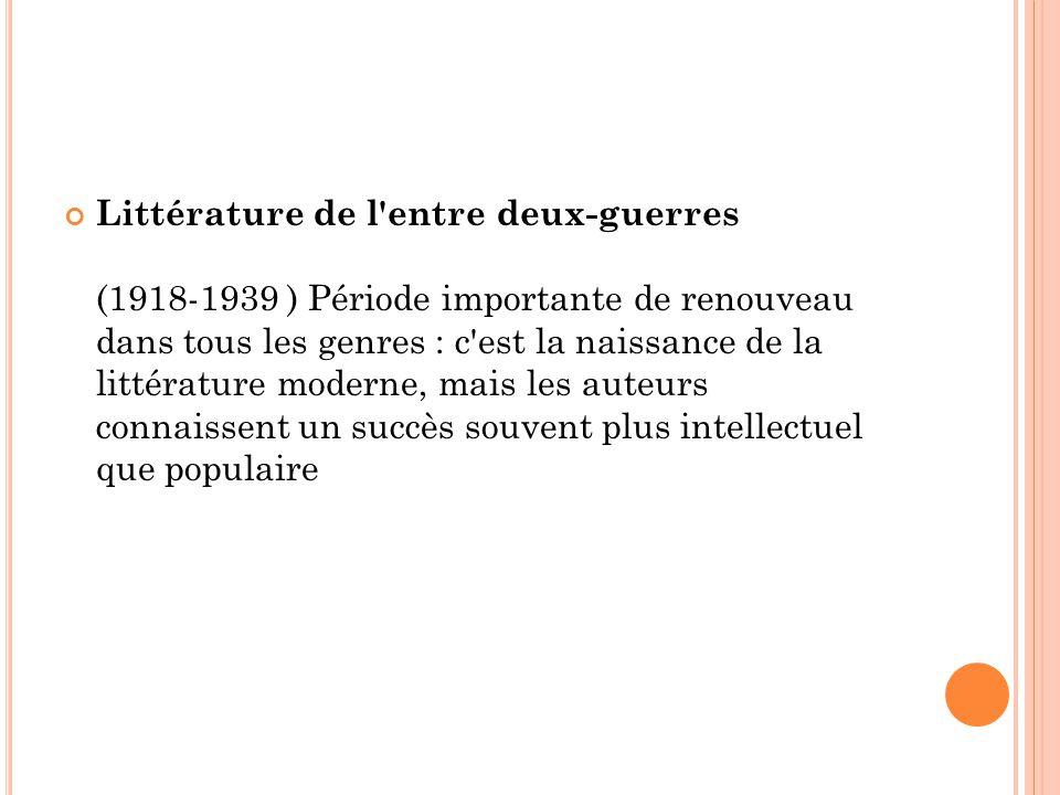 Littérature de l'entre deux-guerres (1918-1939 ) Période importante de renouveau dans tous les genres : c'est la naissance de la littérature moderne,