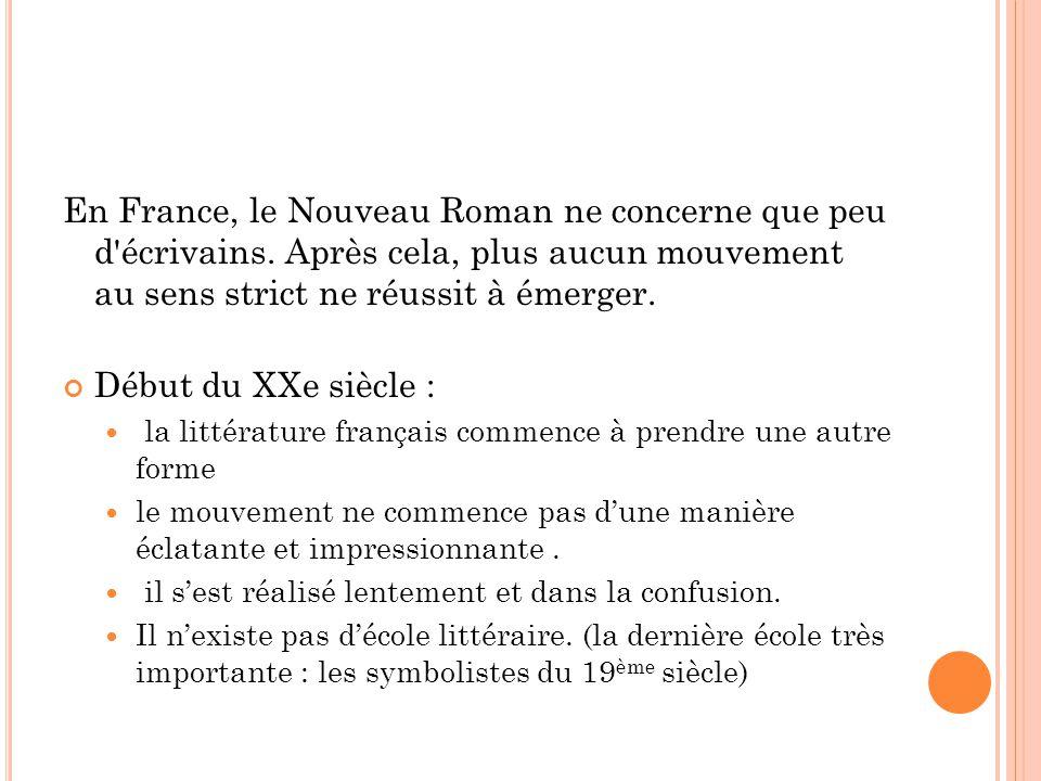 En France, le Nouveau Roman ne concerne que peu d'écrivains. Après cela, plus aucun mouvement au sens strict ne réussit à émerger. Début du XXe siècle