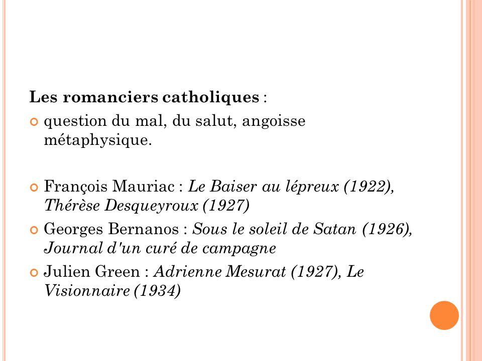 Les romanciers catholiques : question du mal, du salut, angoisse métaphysique. François Mauriac : Le Baiser au lépreux (1922), Thérèse Desqueyroux (19
