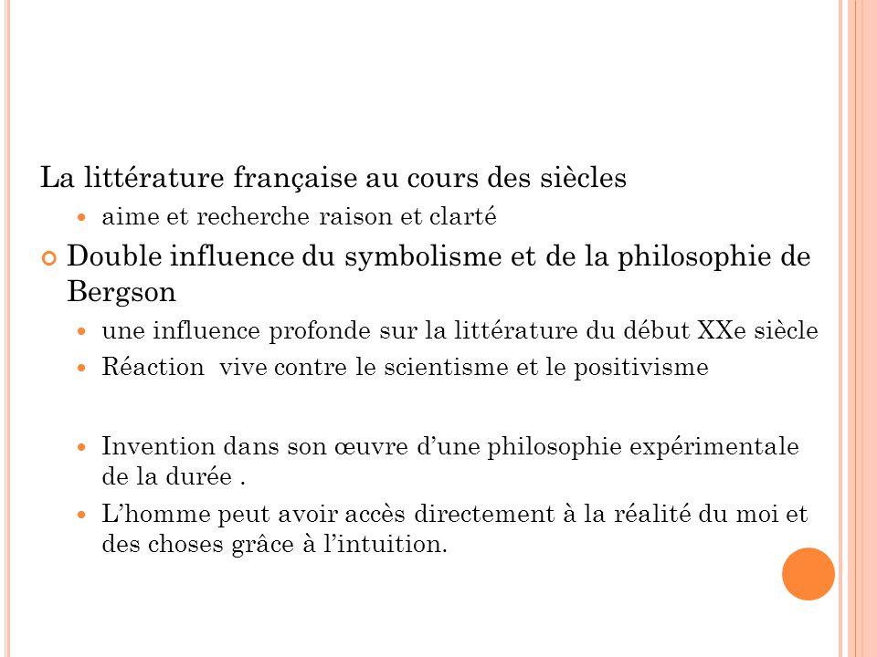 La littérature française au cours des siècles aime et recherche raison et clarté Double influence du symbolisme et de la philosophie de Bergson une in