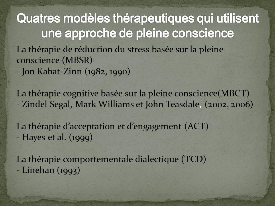 La thérapie de réduction du stress basée sur la pleine conscience (MBSR) - Jon Kabat-Zinn (1982, 1990) La thérapie cognitive basée sur la pleine consc