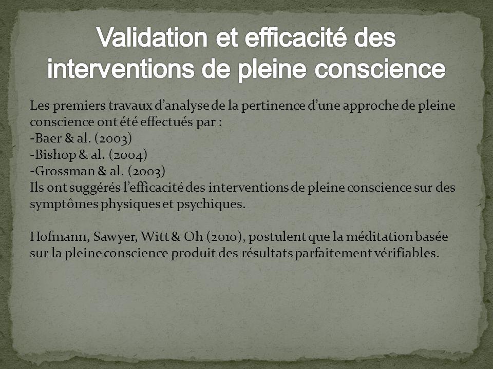 Les premiers travaux danalyse de la pertinence dune approche de pleine conscience ont été effectués par : -Baer & al. (2003) -Bishop & al. (2004) -Gro