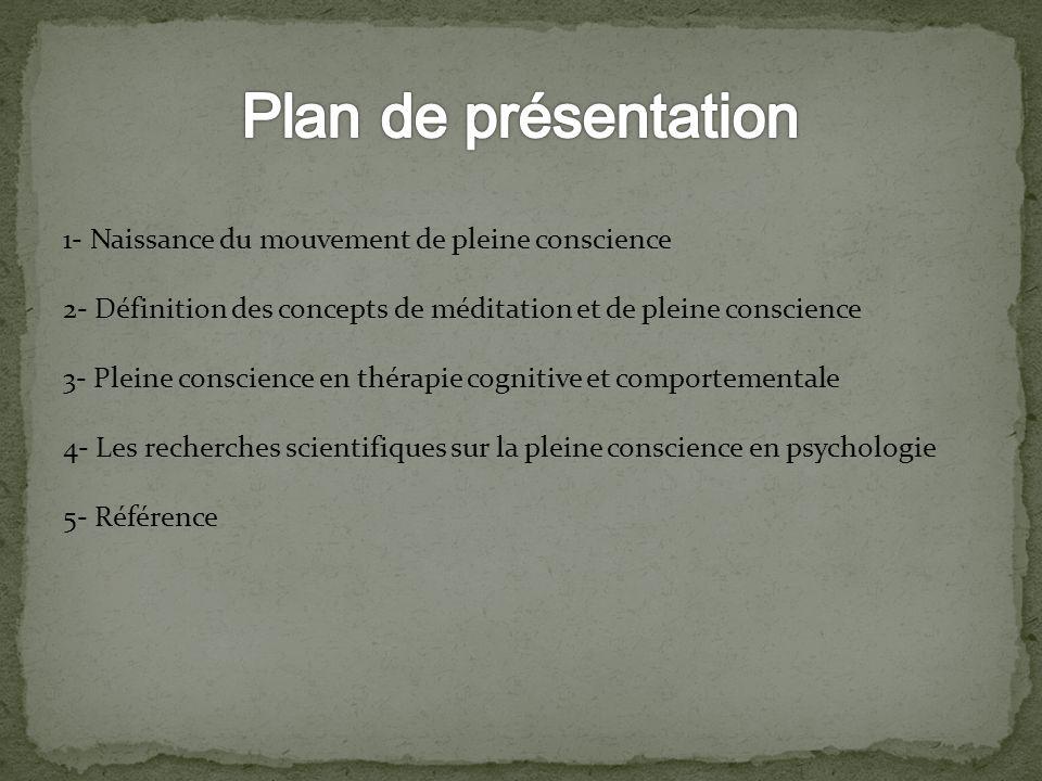 1- Naissance du mouvement de pleine conscience 2- Définition des concepts de méditation et de pleine conscience 3- Pleine conscience en thérapie cogni