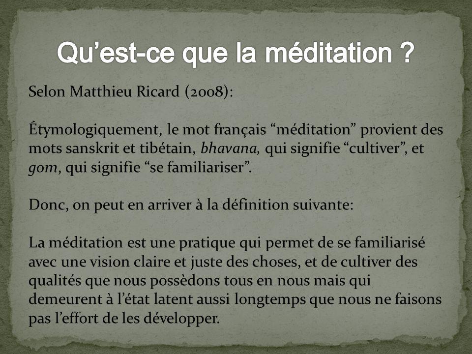 Selon Matthieu Ricard (2008): Étymologiquement, le mot français méditation provient des mots sanskrit et tibétain, bhavana, qui signifie cultiver, et
