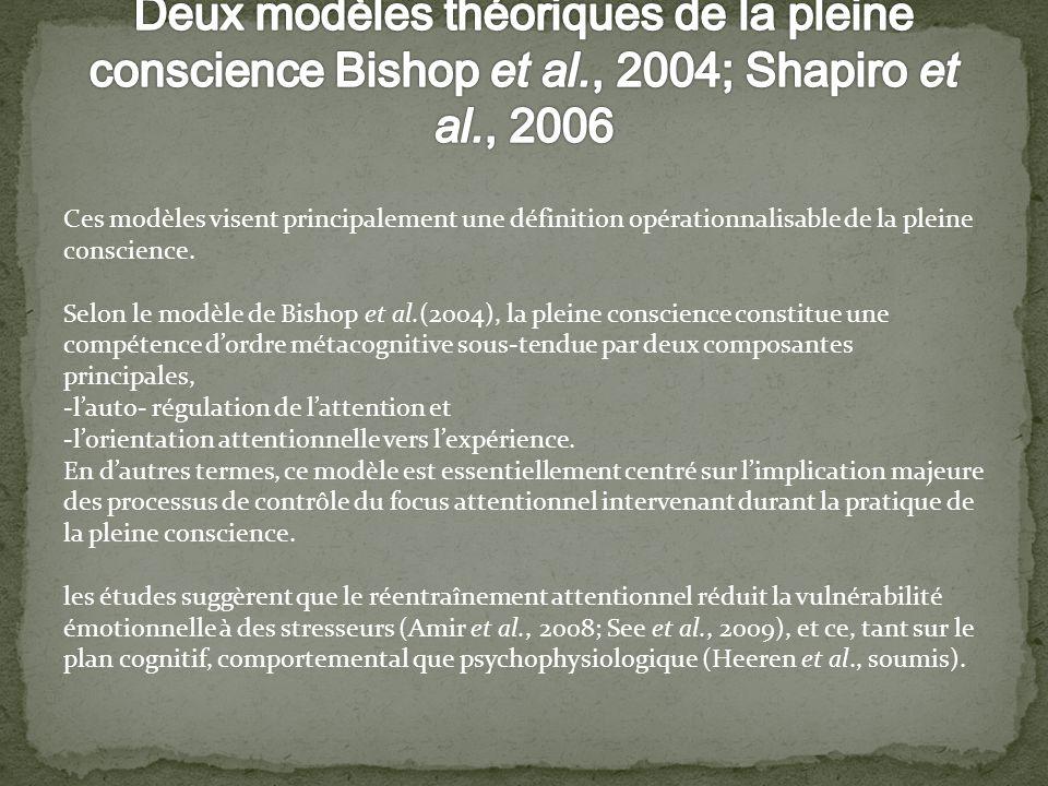 Ces modèles visent principalement une définition opérationnalisable de la pleine conscience. Selon le modèle de Bishop et al.(2004), la pleine conscie