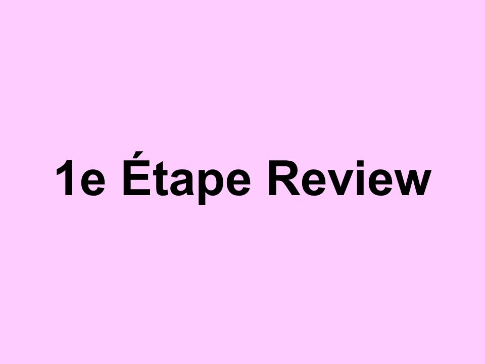 1e Étape Review