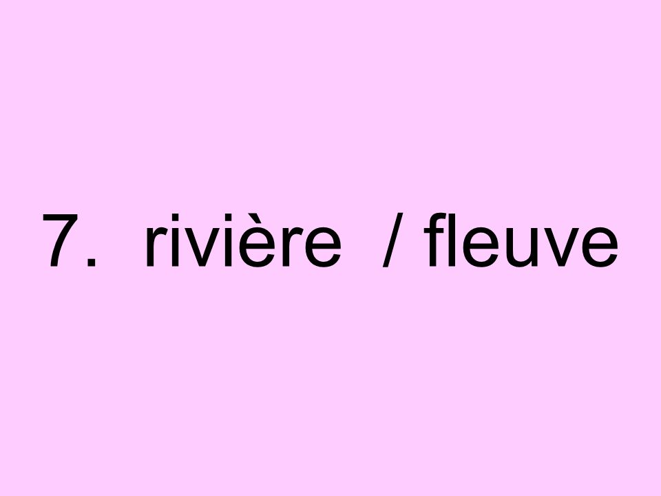 7. rivière / fleuve