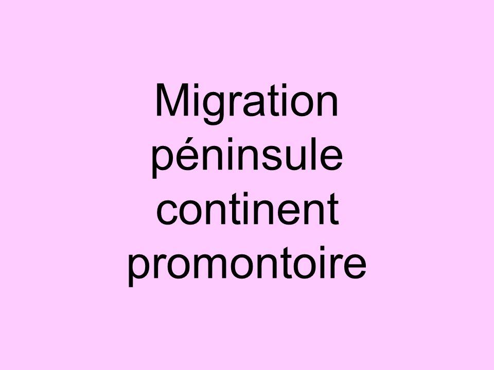 Migration péninsule continent promontoire