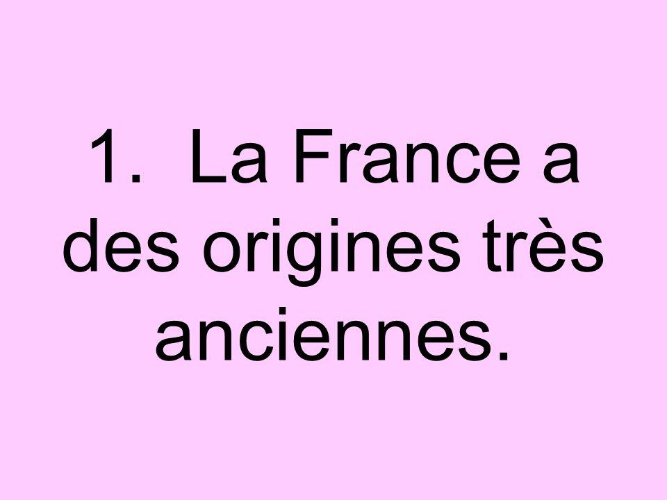 1. La France a des origines très anciennes.