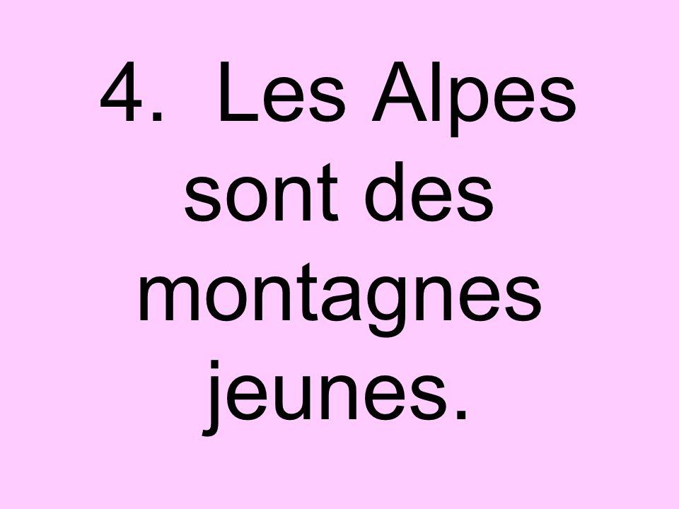 4. Les Alpes sont des montagnes jeunes.