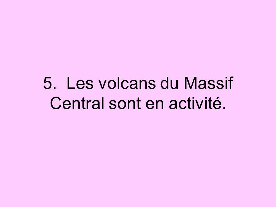 5. Les volcans du Massif Central sont en activité.