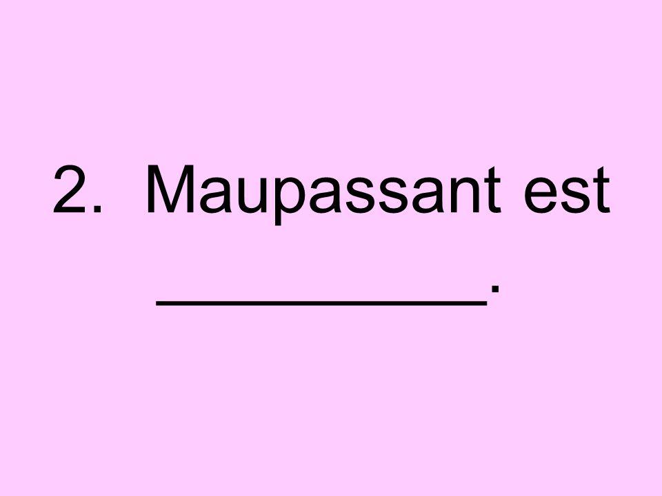 2. Maupassant est _________.