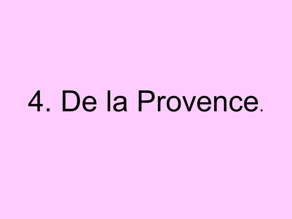 4. De la Provence.