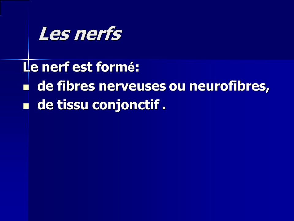 Les nerfs Le nerf est form é : de fibres nerveuses ou neurofibres, de fibres nerveuses ou neurofibres, de tissu conjonctif. de tissu conjonctif.