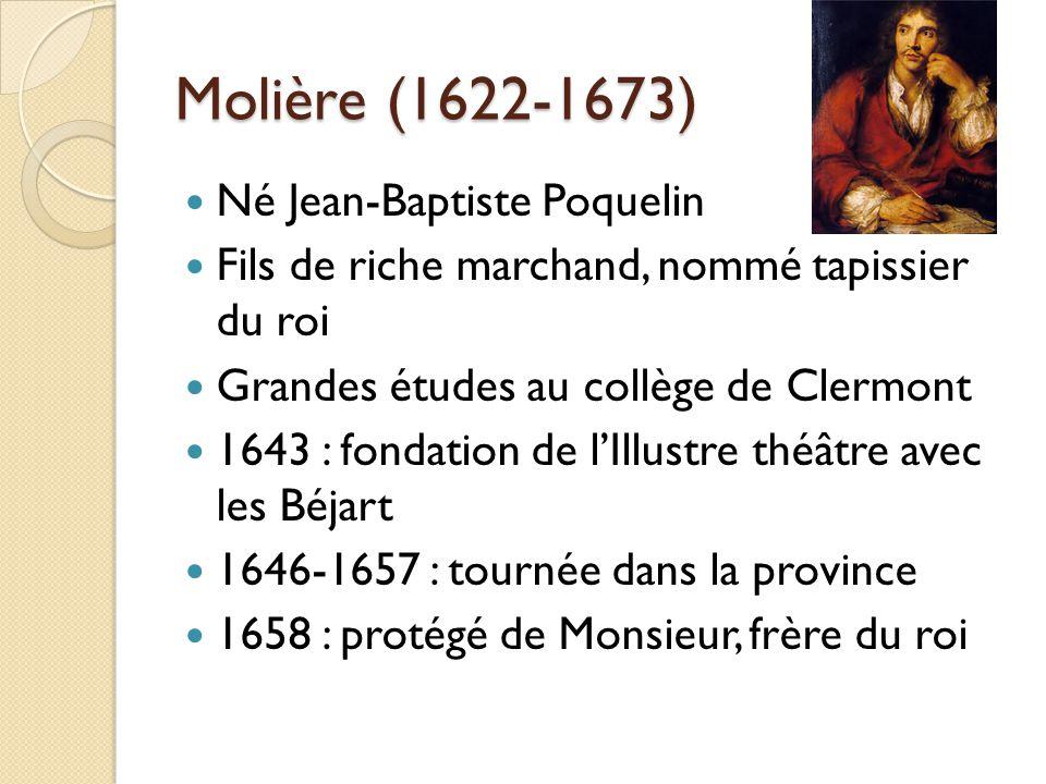 Molière (1622-1673) Né Jean-Baptiste Poquelin Fils de riche marchand, nommé tapissier du roi Grandes études au collège de Clermont 1643 : fondation de
