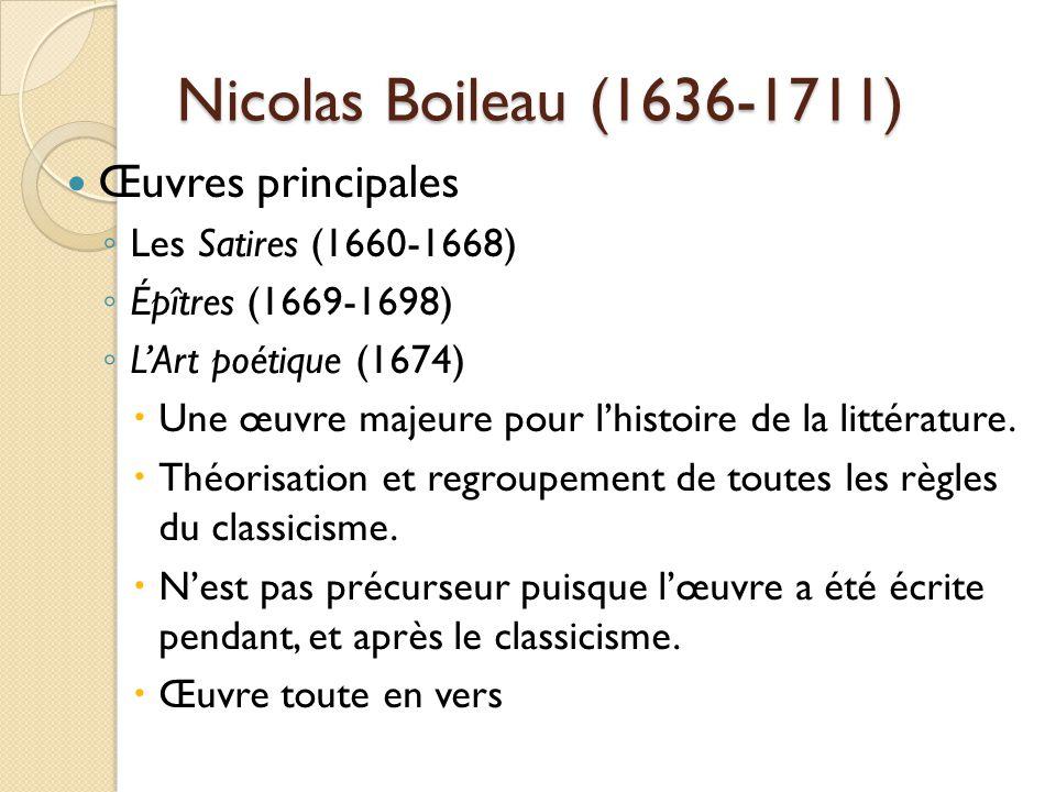 Nicolas Boileau (1636-1711) Œuvres principales Les Satires (1660-1668) Épîtres (1669-1698) LArt poétique (1674) Une œuvre majeure pour lhistoire de la