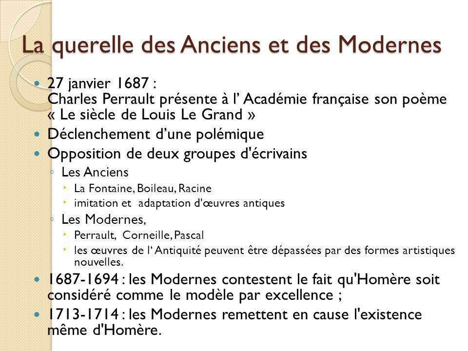 27 janvier 1687 : Charles Perrault présente à l Académie française son poème « Le siècle de Louis Le Grand » Déclenchement dune polémique Opposition d