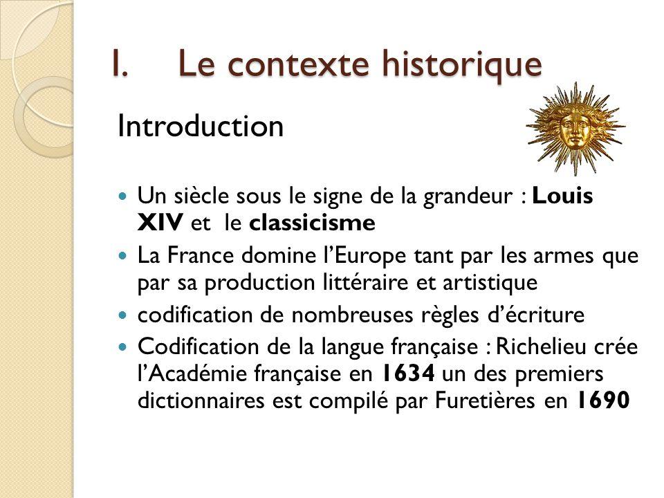 Introduction Un siècle sous le signe de la grandeur : Louis XIV et le classicisme La France domine lEurope tant par les armes que par sa production li