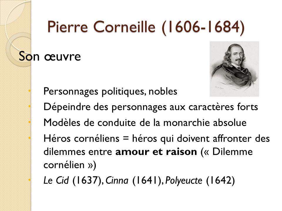 Pierre Corneille (1606-1684) Son œuvre Personnages politiques, nobles Dépeindre des personnages aux caractères forts Modèles de conduite de la monarch